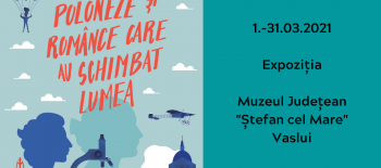5.-31.03.2021 Expoziția Muzeul Județean _Ștefan cel Mare_ Vaslui (2)